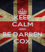 KEEP CALM AND BE DARREN COX - Personalised Poster A4 size