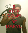 KEEP CALM AND BE DARYL - Personalised Poster A4 size