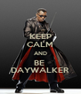 KEEP CALM AND BE  DAYWALKER - Personalised Poster A4 size