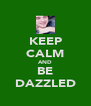 KEEP CALM AND BE DAZZLED - Personalised Poster A4 size