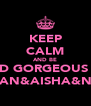 KEEP CALM AND BE DEAD GORGEOUS LIKE SIMRAN&AISHA&NOOR - Personalised Poster A4 size