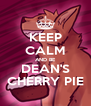 KEEP CALM AND BE DEAN'S CHERRY PIE - Personalised Poster A4 size