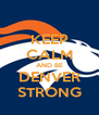KEEP CALM AND BE DENVER STRONG - Personalised Poster A4 size