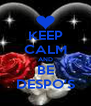 KEEP CALM AND BE DESPO'S - Personalised Poster A4 size