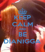 KEEP CALM AND BE DIANIGGA - Personalised Poster A4 size