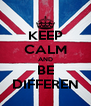 KEEP CALM AND BE DIFFEREN - Personalised Poster A4 size