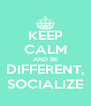 KEEP CALM AND BE DIFFERENT, SOCIALIZE - Personalised Poster A4 size
