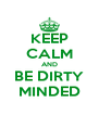 KEEP CALM AND BE DIRTY MINDED - Personalised Poster A4 size