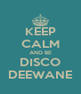 KEEP CALM AND BE DISCO DEEWANE - Personalised Poster A4 size