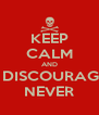 KEEP CALM AND BE DISCOURAGED NEVER - Personalised Poster A4 size