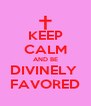 KEEP CALM AND BE DIVINELY  FAVORED - Personalised Poster A4 size