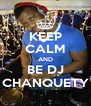 KEEP CALM AND BE DJ CHANQUETY - Personalised Poster A4 size