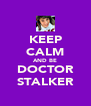 KEEP CALM AND BE DOCTOR STALKER - Personalised Poster A4 size