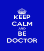 KEEP CALM AND BE DOCTOR - Personalised Poster A4 size