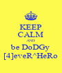 KEEP CALM AND be DoDGy [4]eveR^HeRo - Personalised Poster A4 size