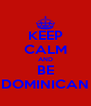 KEEP CALM AND BE DOMINICAN - Personalised Poster A4 size