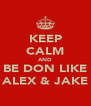 KEEP CALM AND BE DON LIKE ALEX & JAKE - Personalised Poster A4 size