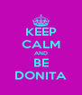 KEEP CALM AND BE DONITA - Personalised Poster A4 size