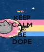 KEEP CALM AND BE DOPE - Personalised Poster A4 size
