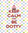 KEEP CALM AND BE DOTTY - Personalised Poster A4 size