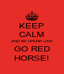 KEEP CALM AND BE DRUNK LIKE GO RED HORSE! - Personalised Poster A4 size