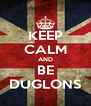 KEEP CALM AND BE DUGLONS - Personalised Poster A4 size