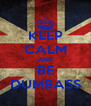 KEEP CALM AND BE DUMBASS - Personalised Poster A4 size