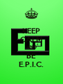 KEEP CALM AND BE E.P.I.C. - Personalised Poster A4 size