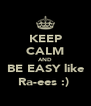 KEEP CALM AND BE EASY like Ra-ees :)  - Personalised Poster A4 size