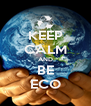 KEEP CALM AND BE ECO - Personalised Poster A4 size