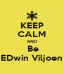 KEEP CALM AND  Be EDwin Viljoen - Personalised Poster A4 size