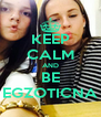 KEEP CALM AND BE EGZOTICNA - Personalised Poster A4 size