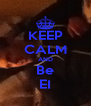 KEEP CALM AND Be EI - Personalised Poster A4 size