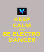 KEEP CALM AND BE ELECTRO DANCER - Personalised Poster A4 size