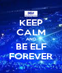 KEEP CALM AND BE ELF FOREVER - Personalised Poster A4 size