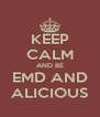 KEEP CALM AND BE EMD AND ALICIOUS - Personalised Poster A4 size