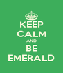 KEEP CALM AND BE EMERALD - Personalised Poster A4 size