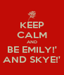 KEEP CALM AND BE EMILY!' AND SKYE!' - Personalised Poster A4 size