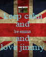 keep calm and be emma and love jimmy - Personalised Poster A4 size