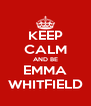 KEEP CALM AND BE EMMA WHITFIELD - Personalised Poster A4 size