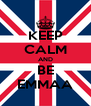 KEEP CALM AND BE EMMAA - Personalised Poster A4 size