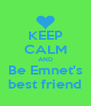 KEEP CALM AND Be Emnet's best friend - Personalised Poster A4 size