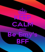 KEEP CALM AND Be Emy's BFF - Personalised Poster A4 size