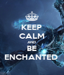 KEEP CALM AND BE ENCHANTED  - Personalised Poster A4 size