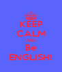 KEEP CALM AND Be ENGLISH! - Personalised Poster A4 size