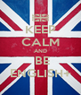 KEEP CALM AND  BE ENGLISH+ - Personalised Poster A4 size