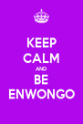 KEEP CALM AND BE ENWONGO - Personalised Poster A4 size