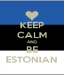 KEEP CALM AND BE ESTONIAN - Personalised Poster A4 size