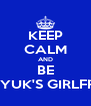 KEEP CALM AND BE EUNHYUK'S GIRLFRIEND - Personalised Poster A4 size