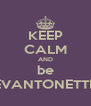 KEEP CALM AND be EVANTONETTE - Personalised Poster A4 size